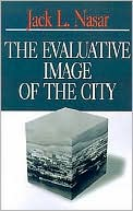 The Evaluative Image of the City book written by Jakc L. Nasar