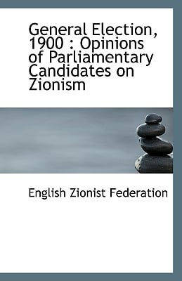 General Election, 1900: Opinions of Parliamentary Candidates on Zionism book written by Federation, English Zionist