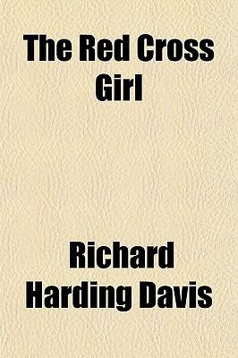 The Red Cross Girl written by Davis, Richard Harding