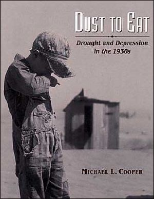 Dust to Eat: Drought and Depression in the 1930s book written by Michael L. Cooper