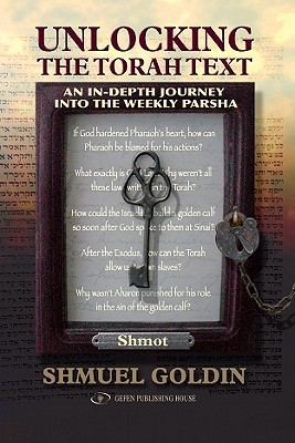 Unlocking the Torah Text: Shmot: An In-Depth Journey Into the Weekly Parsha written by Goldin, Shmuel