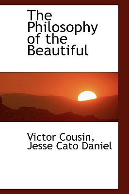The Philosophy Of The Beautiful written by Jesse Cato Daniel Victor Cousin