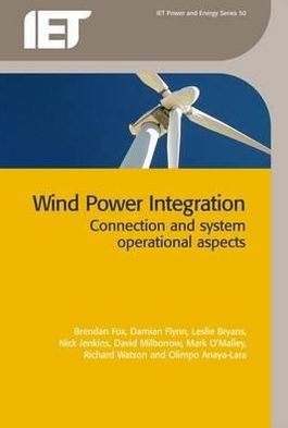 Wind Power Integration: Connection and System Operational Aspects book written by Brendan Fox