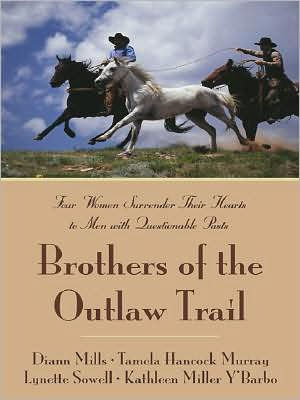Brothers of the Outlaw Trail: Four Women Surrender Their Hearts to Men with Questionable Pasts book written by DiAnn Mills