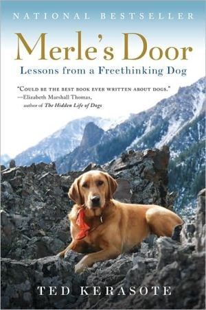 Merle's Door: Lessons from a Freethinking Dog book written by Ted Kerasote