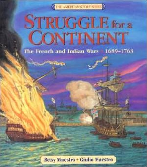 Struggle for a Continent: The French and Indian Wars, 1689-1763 book written by Betsy Maestro