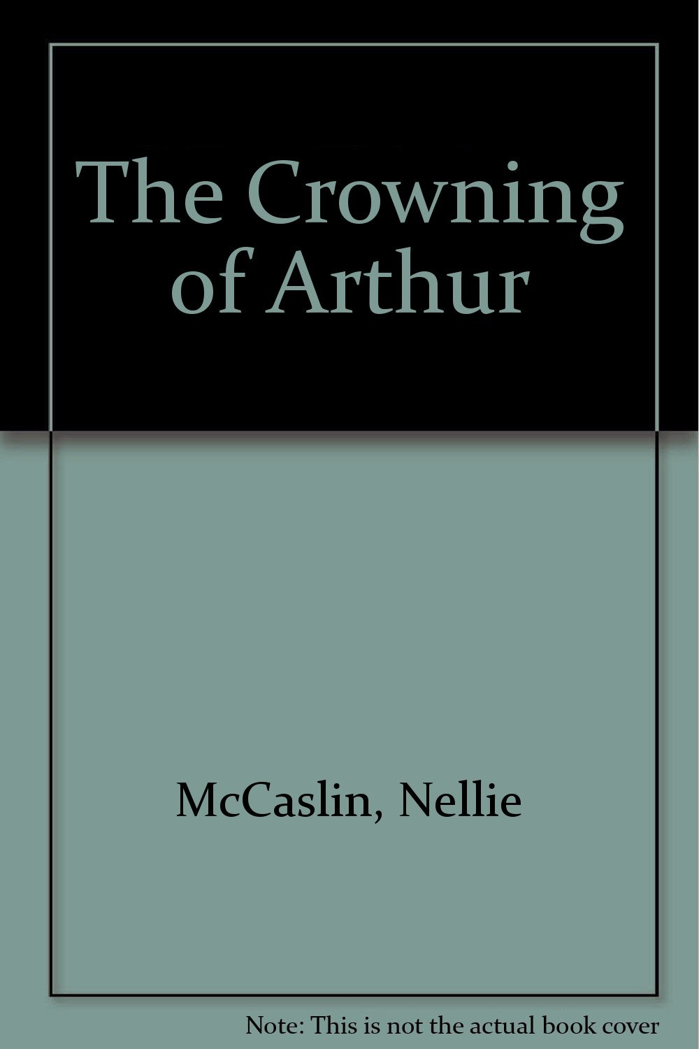 Crowning of Arthur book written by Nellie McCaslin