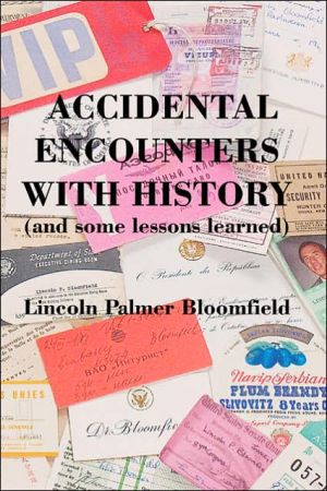 Accidental Encounters with History (and Some Lessons Learned) written by Lincoln Palmer Bloomfield
