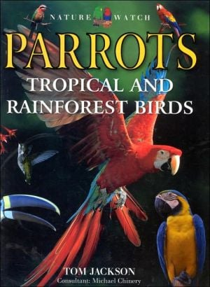 Nature Watch : Parrots, Tropical and Rainforest Birds book written by Tom Jackson