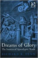 Dreams of Glory: The Source of Apocalyptic Terror book written by Richard K. Fenn