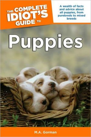 The Complete Idiot's Guide to Puppies book written by M.A. Gorman