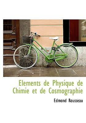 Elements de Physique de Chimie Et de Cosmographie book written by Rousseau, Edmond