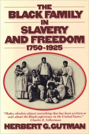 The Black Family in Slavery and Freedom, 1750-1925 book written by Herbert G. Gutman
