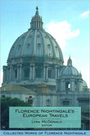 Florence Nightingale's European Travels: Collected Works of Florence Nightingale, Volume 7 book written by Lynn McDonald