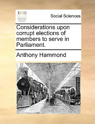 Considerations Upon Corrupt Elections of Members to Serve in Parliament. written by Hammond, Anthony