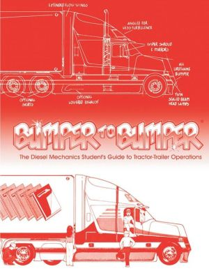 Bumper to Bumper: The Diesel Mechanics Student's Guide to Tractor-Trailer Operations book written by Mike Byrnes & Associates Staff