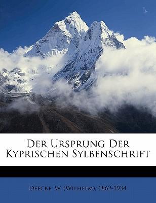 Der Ursprung Der Kyprischen Sylbenschrift book written by DEECKE, W. WILHELM , Deecke, W. (Wilhelm) 1862-1934