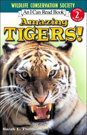 Amazing Tigers! (I Can Read Book Series: Level 2) written by Sarah L. Thomson