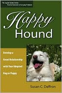 Happy Hound: Develop a Great Relationship with Your Adopted Dog or Puppy book written by Susan C. Daffron