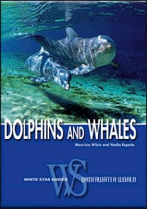 Dolphins and Whales: Biological Guide to the Life of the Cetaceans book written by Maurizio Wurtz