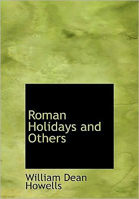 Roman Holidays And Others (Large Print Edition) book written by William Dean Howells