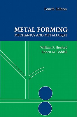 Metal Forming: Mechanics and Metallurgy book written by William F. Hosford