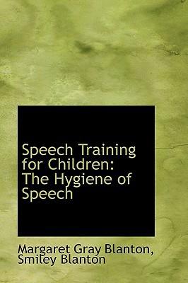 Speech Training for Children: The Hygiene of Speech written by Gray Blanton, Smiley Blanton Margaret