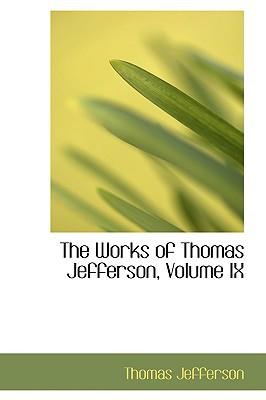 The Works of Thomas Jefferson, Volume IX book written by Jefferson, Thomas