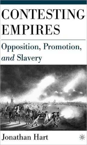 Contesting Empires: Opposition, Promotion, and Slavery book written by Jonathan Hart
