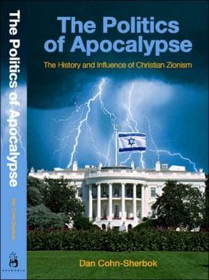 Politics of Apocalypse: The History and Influence of Christian Zionism book written by Daniel C. Cohn-Sherbok