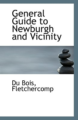 General Guide to Newburgh and Vicinity book written by Fletchercomp, Du Bois