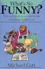 What's So Funny?: Wit and Humor in American Children's Literature book written by Michael Cart