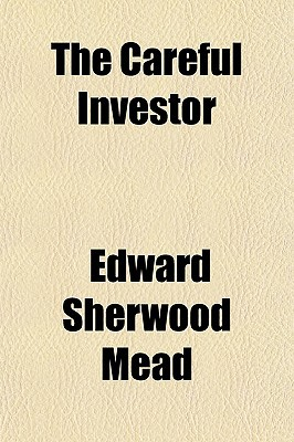 The Careful Investor book written by Mead, Edward Sherwood