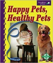 Happy Pets, Healthy Pets (Spyglass Books, Life Science) book written by Alison Auch