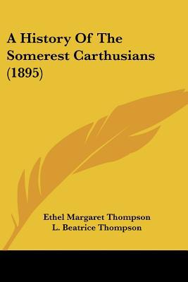 A History Of The Somerest Carthusians (1895) written by Ethel Margaret Thompson
