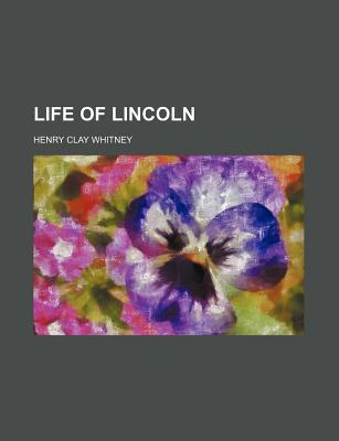 Life of Lincoln (Volume 1) book written by Whitney, Henry Clay