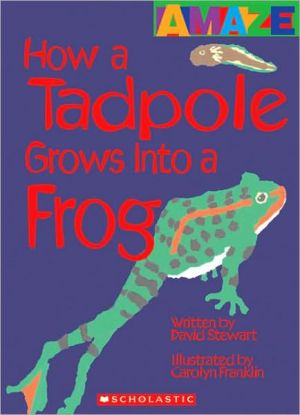 How a Tadpole Grows into a Frog book written by David Stewart