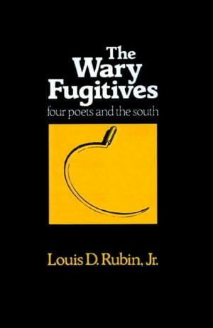The Wary Fugitives: Four Poets and the South book written by Louis Decimus Rubin