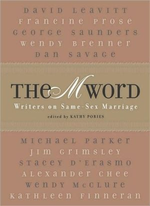 "The ""M"" Word: Writers on Same-Sex Marriage written by Kathy Pories"