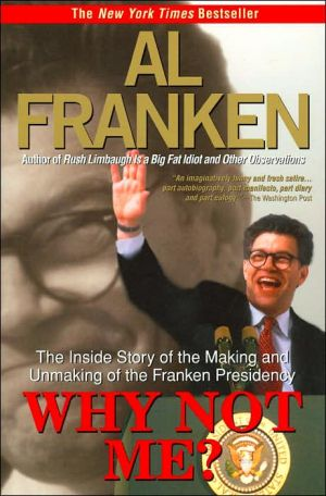 Why Not Me? The Making and the Unmaking of the Franken Presidency written by Al Franken