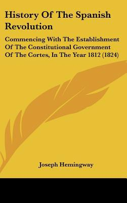 History Of The Spanish Revolution: Commencing With The Establishment Of The Constitutional G... written by Joseph Hemingway