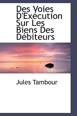 Des Voies D'Execution Sur Les Biens Des Debiteurs book written by Tambour, Jules