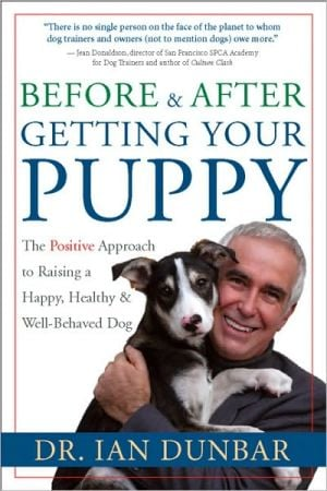 Before and After You Get Your Puppy: The Positive Approach to Raising a Happy, Healthy, and Well-Behaved Dog written by Dr. Ian Dunbar