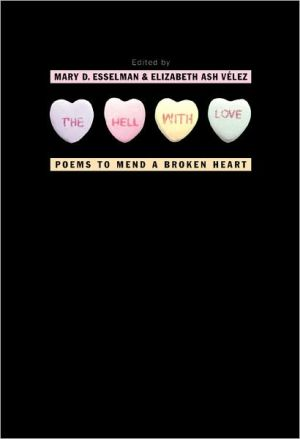 The Hell with Love: Poems to Mend a Broken Heart book written by Mary D. Esselman