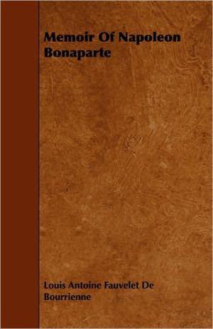 The Memoirs of Napoleon Bonaparte book written by Louis Antoine Fauvelet de Bourrienne