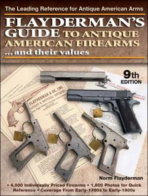 Flayderman's Guide to Antique American Firearms and Their Values book written by Norm Flayderman
