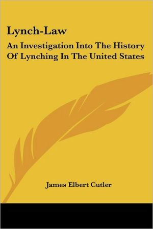 Lynch-Law: An Investigation into the History of Lynching in the United States book written by James Elbert Cutler