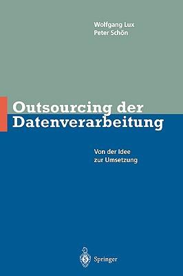 Outsourcing Der Datenverarbeitung: Von Der Idee Zur Umsetzung written by Lux, Wolfgang , Sch??n, Peter , Schan, Peter