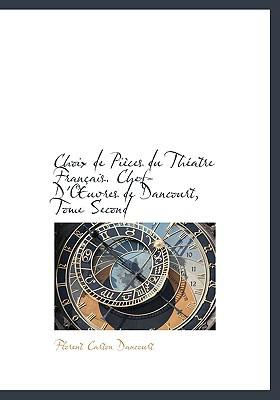 Choix de Pi Ces Du Th Atre Fran Ais. Chef-D' Uvres de Dancourt, Tome Second book written by Dancourt, Florent Carton