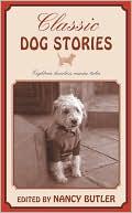 Classic Dog Stories: Eighteen Timeless Canine Tales book written by Nancy Butler